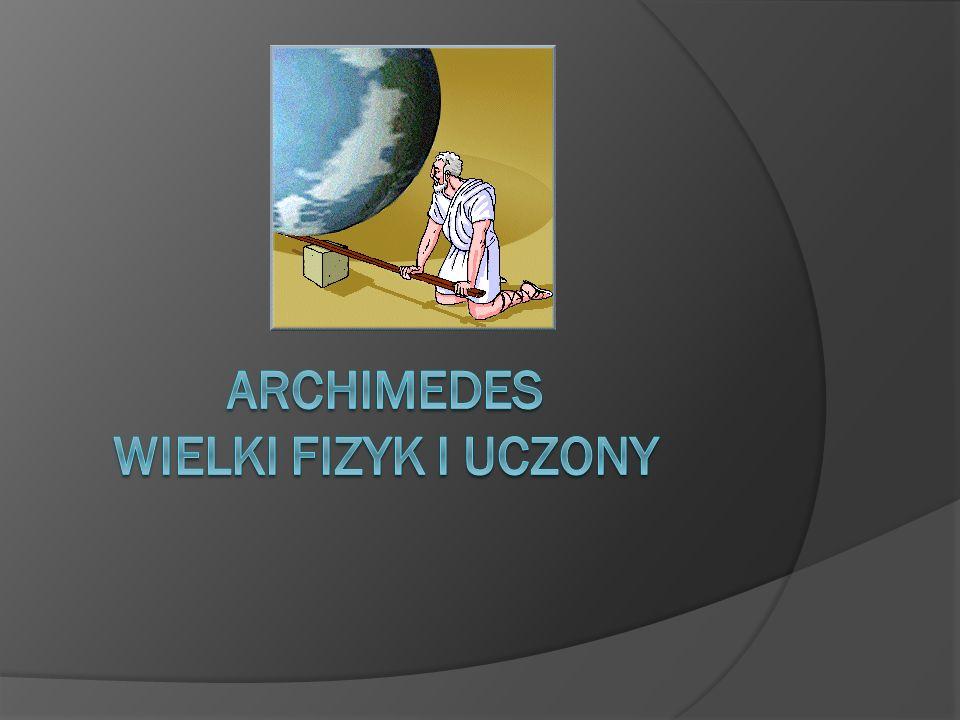 Archimedes Wielki fizyk i uczony