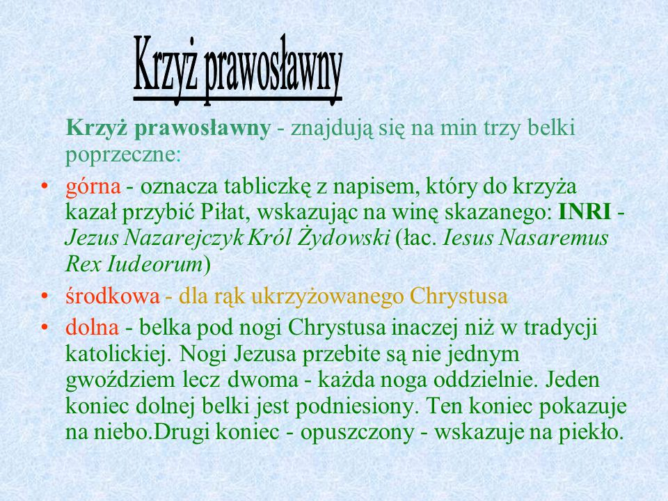 Krzyż prawosławnyKrzyż prawosławny - znajdują się na min trzy belki poprzeczne: