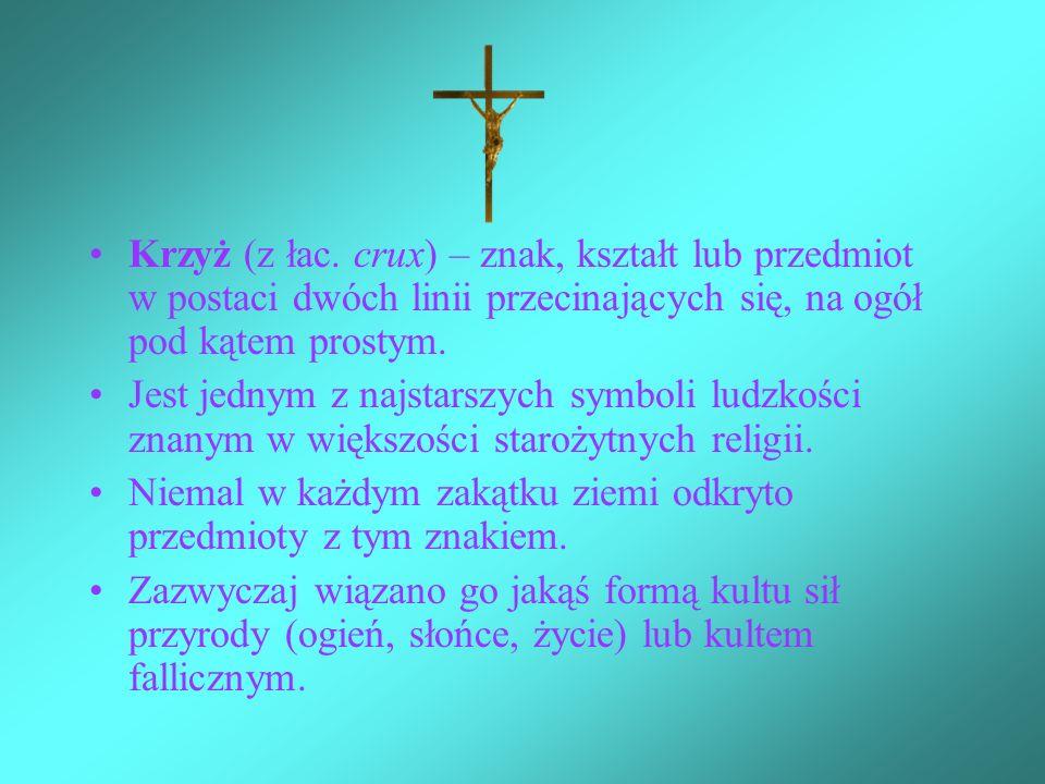 Krzyż (z łac. crux) – znak, kształt lub przedmiot w postaci dwóch linii przecinających się, na ogół pod kątem prostym.