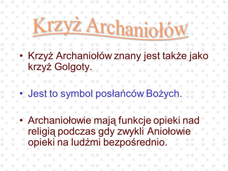 Krzyż ArchaniołówKrzyż Archaniołów znany jest także jako krzyż Golgoty. Jest to symbol posłańców Bożych.