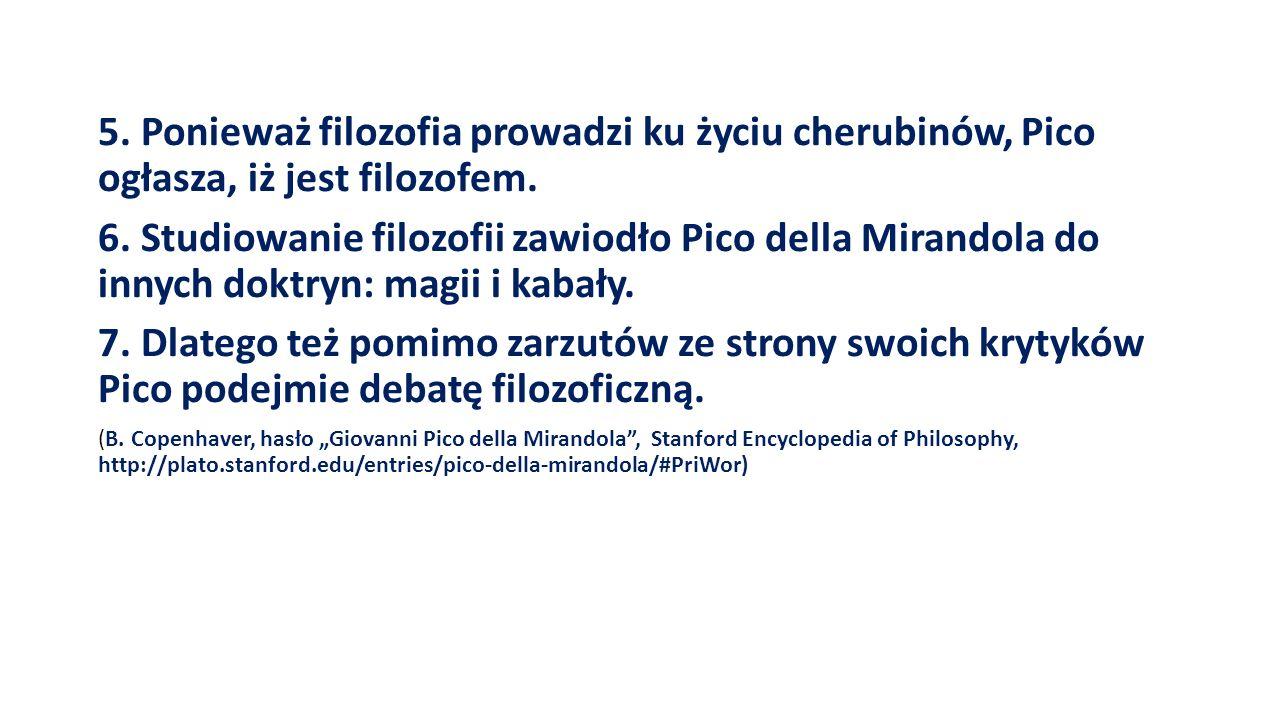 5. Ponieważ filozofia prowadzi ku życiu cherubinów, Pico ogłasza, iż jest filozofem.
