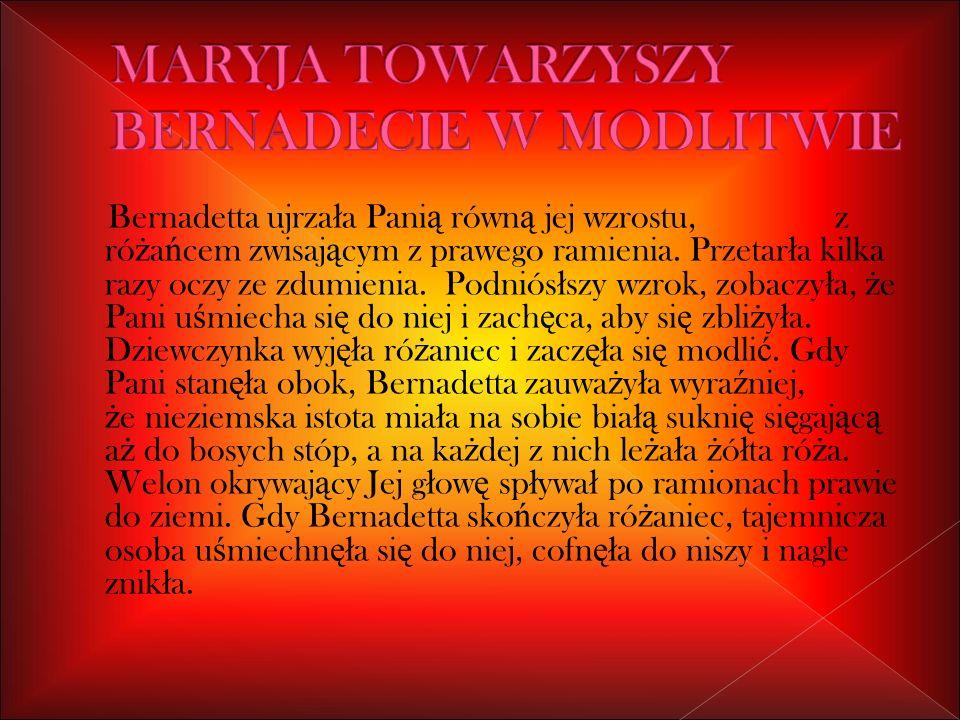 MARYJA TOWARZYSZY BERNADECIE W MODLITWIE