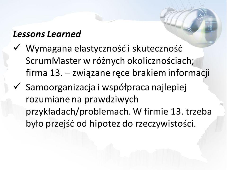 Lessons Learned Wymagana elastyczność i skuteczność ScrumMaster w różnych okolicznościach; firma 13. – związane ręce brakiem informacji.