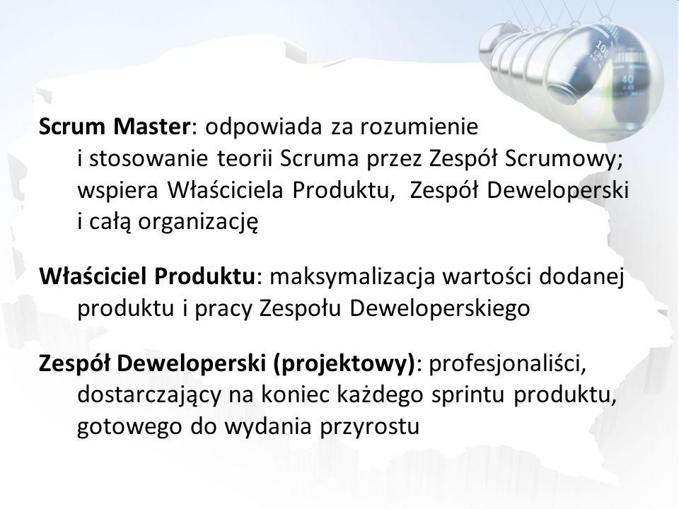 Scrum Master: odpowiada za rozumienie i stosowanie teorii Scruma przez Zespół Scrumowy; wspiera Właściciela Produktu, Zespół Deweloperski i całą organizację Właściciel Produktu: maksymalizacja wartości dodanej produktu i pracy Zespołu Deweloperskiego Zespół Deweloperski (projektowy): profesjonaliści, dostarczający na koniec każdego sprintu produktu, gotowego do wydania przyrostu