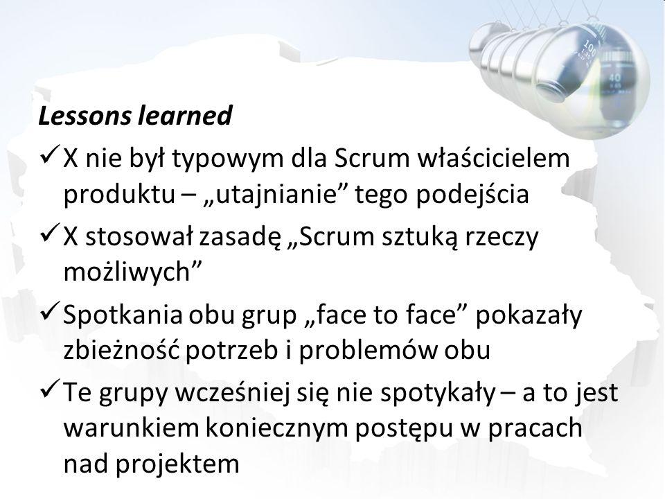 """Lessons learned X nie był typowym dla Scrum właścicielem produktu – """"utajnianie tego podejścia. X stosował zasadę """"Scrum sztuką rzeczy możliwych"""