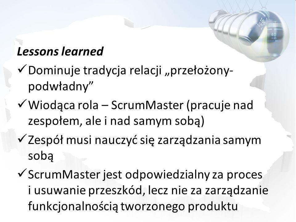 """Lessons learned Dominuje tradycja relacji """"przełożony-podwładny Wiodąca rola – ScrumMaster (pracuje nad zespołem, ale i nad samym sobą)"""