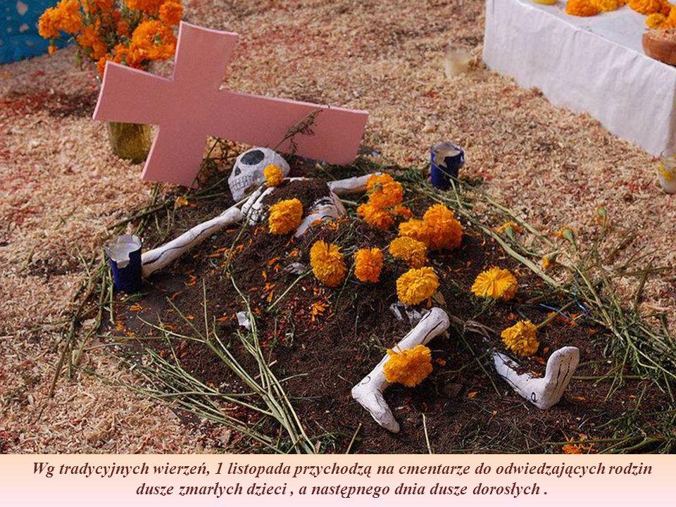 Wg tradycyjnych wierzeń, 1 listopada przychodzą na cmentarze do odwiedzających rodzin dusze zmarłych dzieci , a następnego dnia dusze dorosłych .