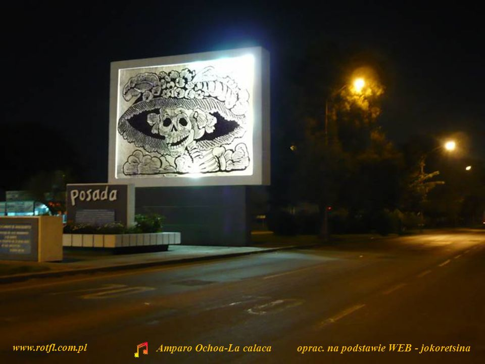 www.rotfl.com.pl Amparo Ochoa-La calaca oprac. na podstawie WEB - jokoretsina