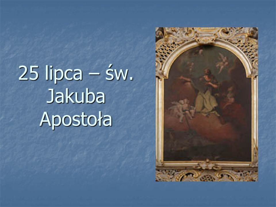 25 lipca – św. Jakuba Apostoła