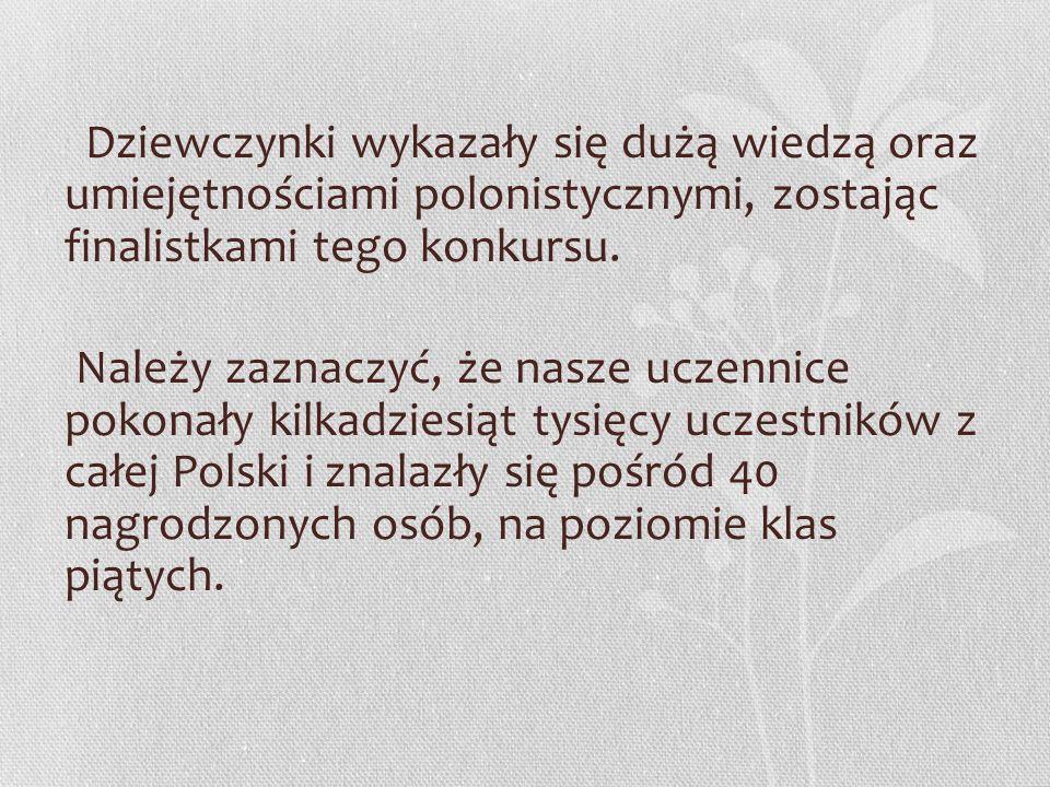 Dziewczynki wykazały się dużą wiedzą oraz umiejętnościami polonistycznymi, zostając finalistkami tego konkursu.