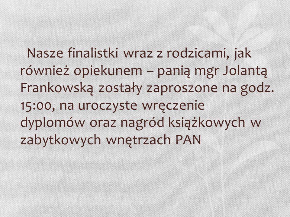Nasze finalistki wraz z rodzicami, jak również opiekunem – panią mgr Jolantą Frankowską zostały zaproszone na godz.