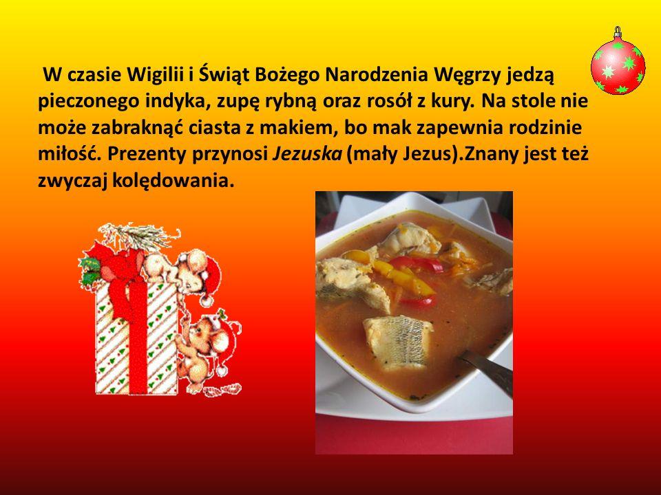 W czasie Wigilii i Świąt Bożego Narodzenia Węgrzy jedzą pieczonego indyka, zupę rybną oraz rosół z kury.