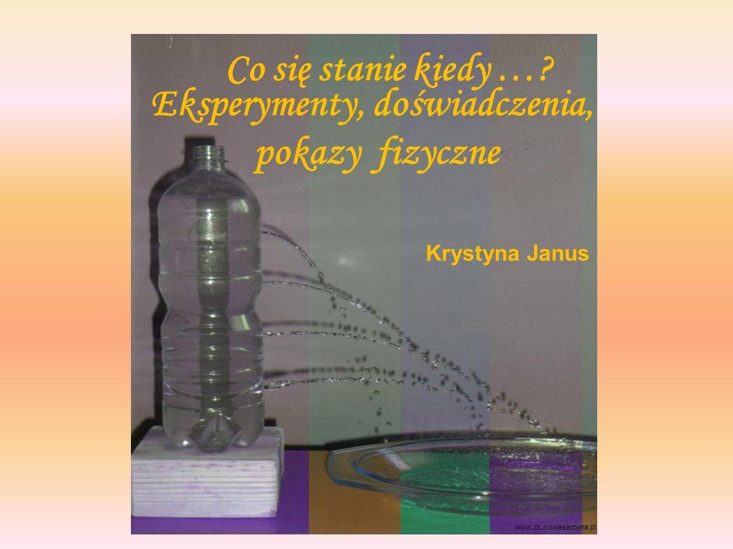 Eksperymenty, doświadczenia, pokazy fizyczne