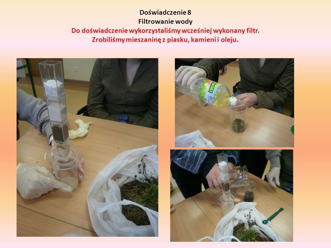 Doświadczenie 8 Filtrowanie wody Do doświadczenie wykorzystaliśmy wcześniej wykonany filtr.