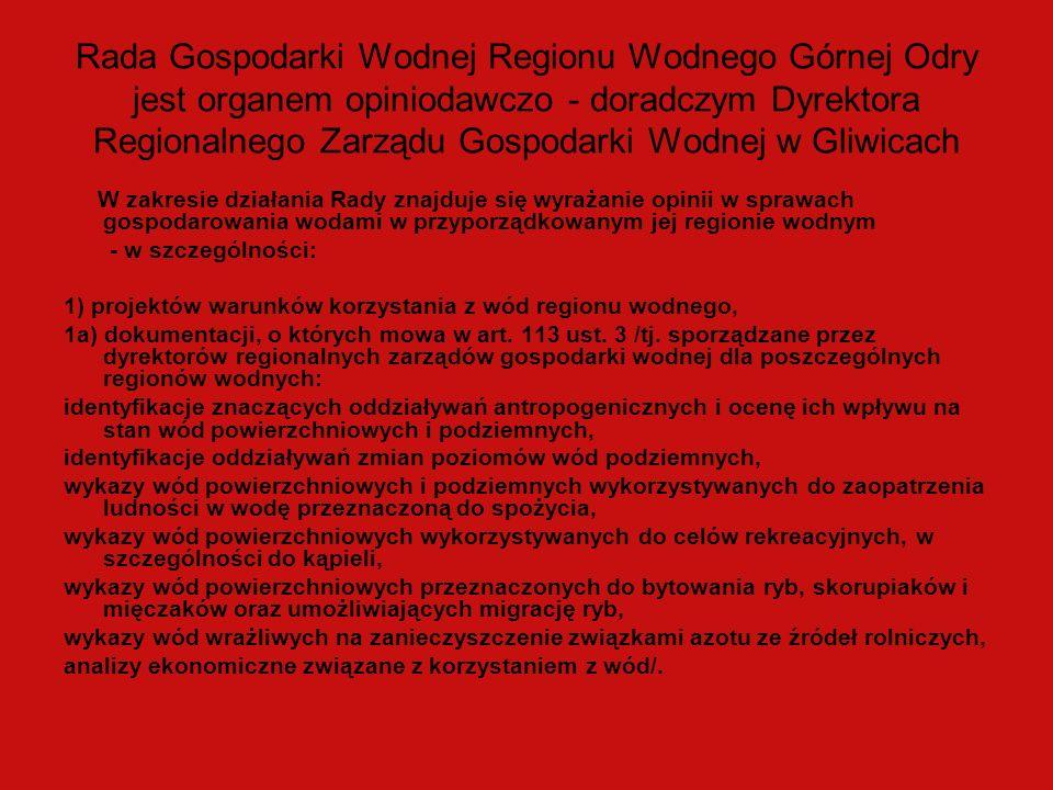 Rada Gospodarki Wodnej Regionu Wodnego Górnej Odry jest organem opiniodawczo - doradczym Dyrektora Regionalnego Zarządu Gospodarki Wodnej w Gliwicach