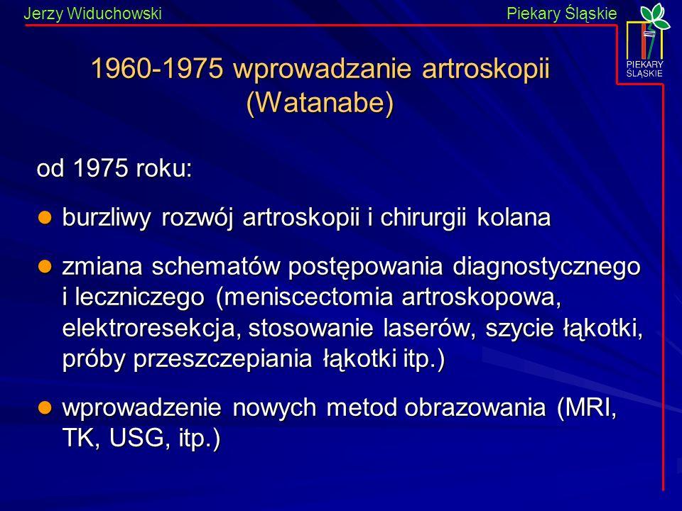 1960-1975 wprowadzanie artroskopii (Watanabe)