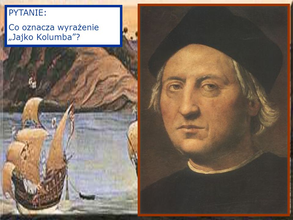 """PYTANIE: Co oznacza wyrażenie """"Jajko Kolumba"""