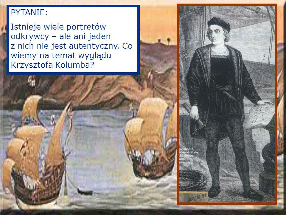 PYTANIE: Istnieje wiele portretów odkrywcy – ale ani jeden z nich nie jest autentyczny.