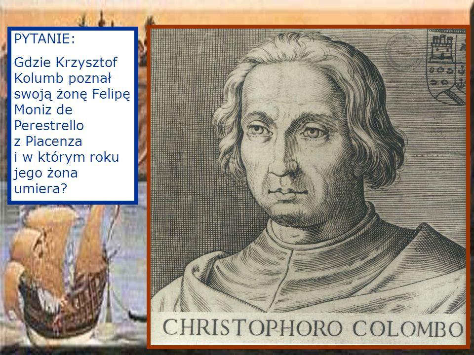 PYTANIE: Gdzie Krzysztof Kolumb poznał swoją żonę Felipę Moniz de Perestrello z Piacenza i w którym roku jego żona umiera