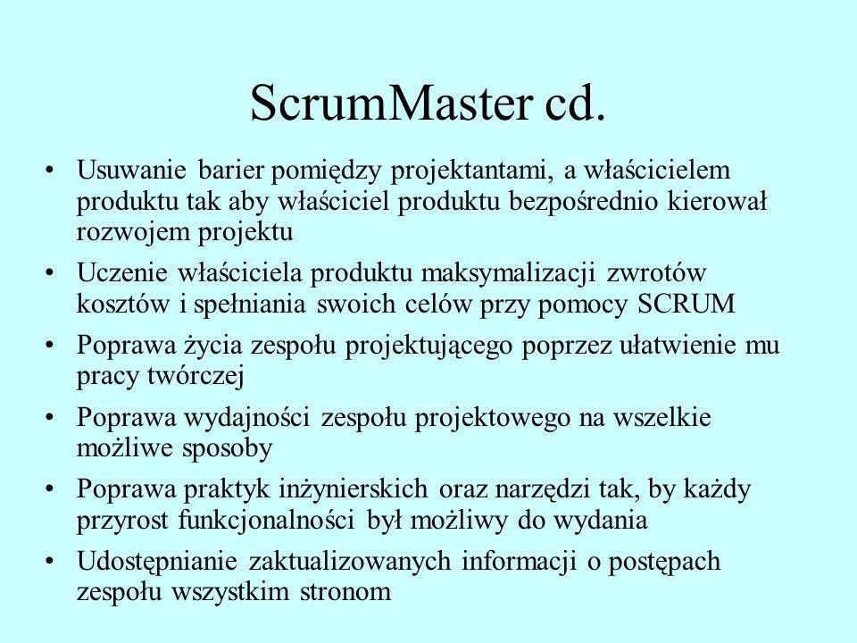 ScrumMaster cd.Usuwanie barier pomiędzy projektantami, a właścicielem produktu tak aby właściciel produktu bezpośrednio kierował rozwojem projektu.