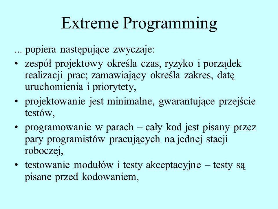 Extreme Programming ... popiera następujące zwyczaje: