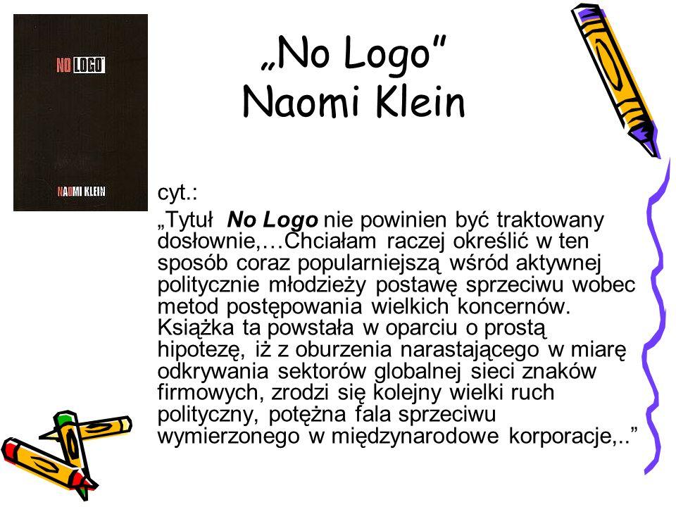 """""""No Logo Naomi Klein cyt.:"""