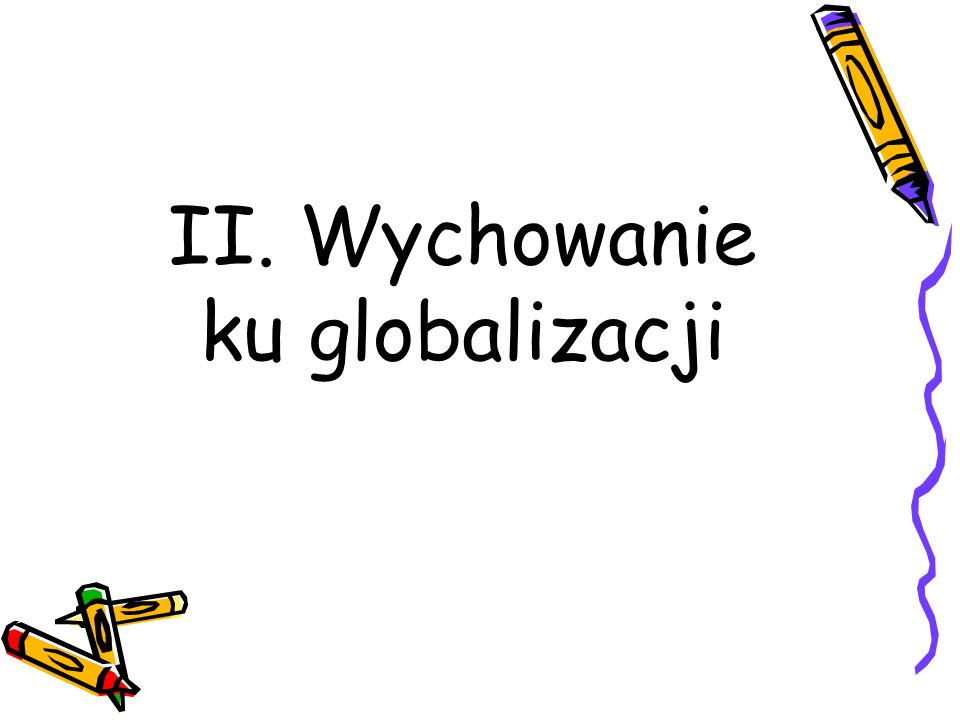 II. Wychowanie ku globalizacji