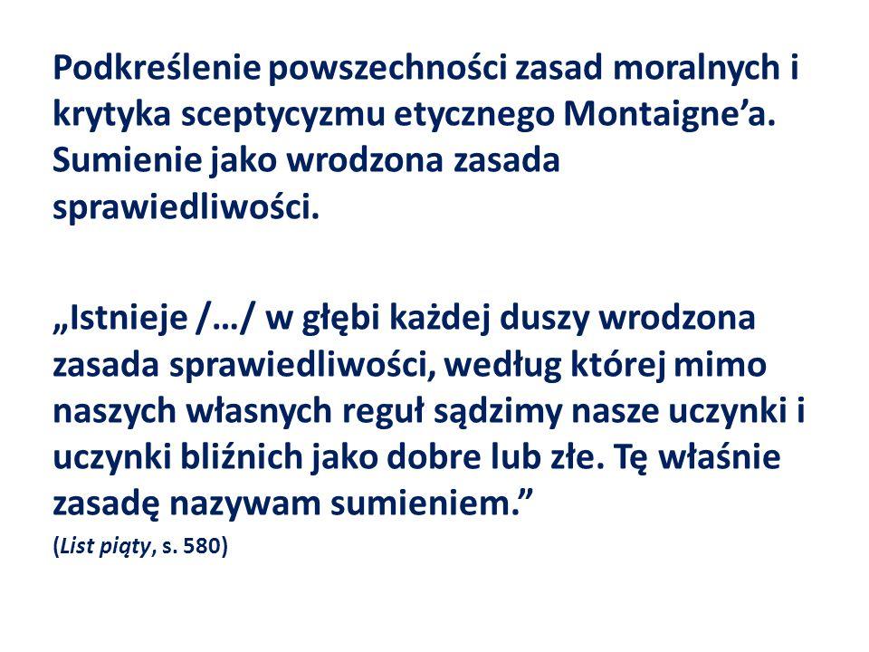 Podkreślenie powszechności zasad moralnych i krytyka sceptycyzmu etycznego Montaigne'a. Sumienie jako wrodzona zasada sprawiedliwości.