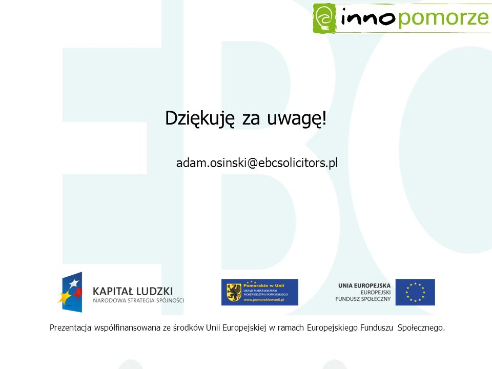 Dziękuję za uwagę! adam.osinski@ebcsolicitors.pl