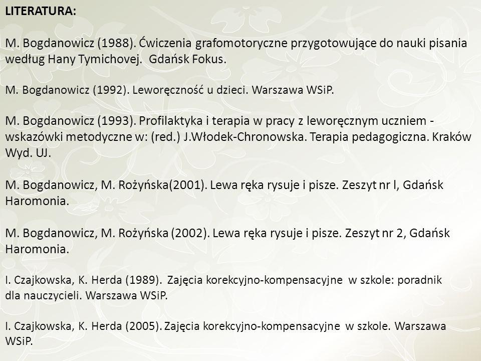 LITERATURA: M. Bogdanowicz (1988). Ćwiczenia grafomotoryczne przygotowujące do nauki pisania według Hany Tymichovej. Gdańsk Fokus.
