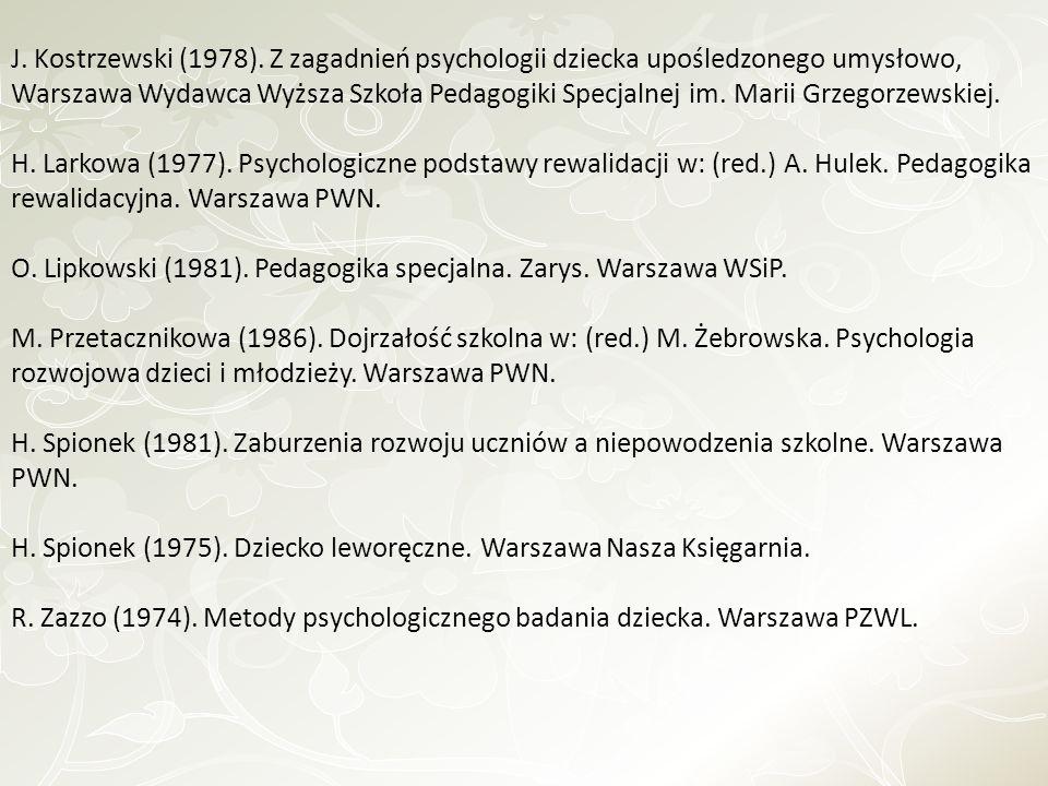 J. Kostrzewski (1978). Z zagadnień psychologii dziecka upośledzonego umysłowo, Warszawa Wydawca Wyższa Szkoła Pedagogiki Specjalnej im. Marii Grzegorzewskiej.