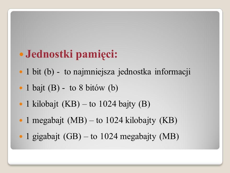 Jednostki pamięci: 1 bit (b) - to najmniejsza jednostka informacji