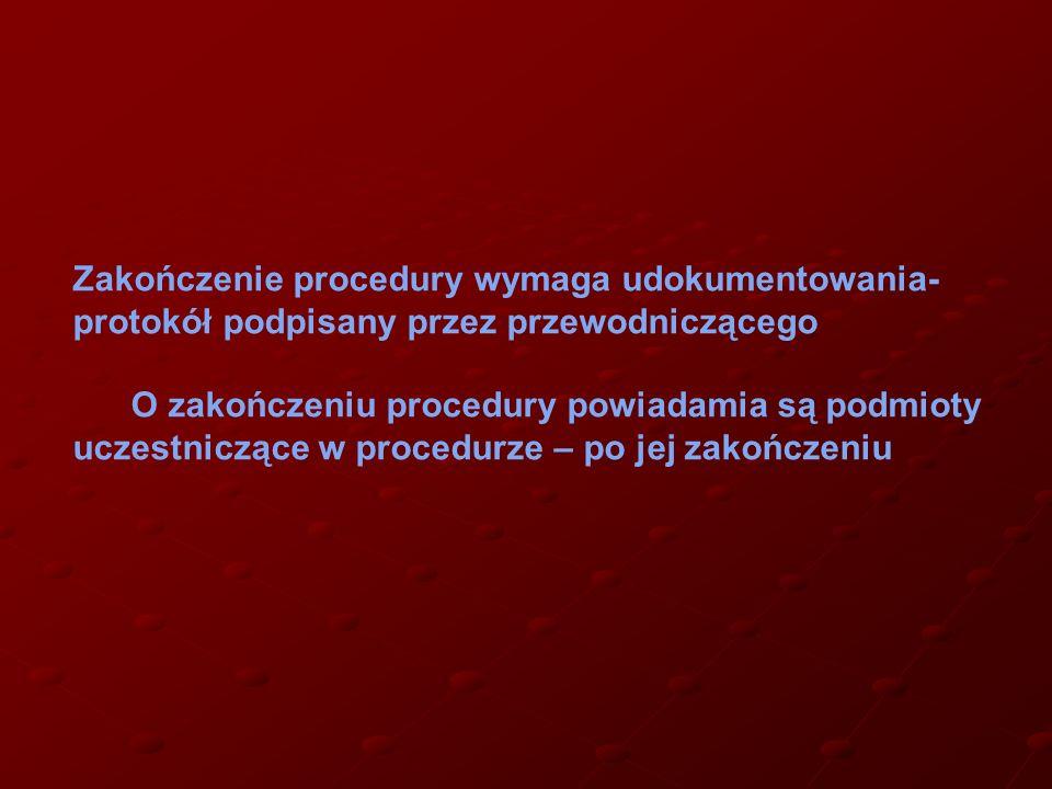 Zakończenie procedury wymaga udokumentowania- protokół podpisany przez przewodniczącego