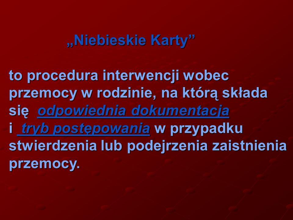 """""""Niebieskie Karty to procedura interwencji wobec przemocy w rodzinie, na którą składa się odpowiednia dokumentacja."""
