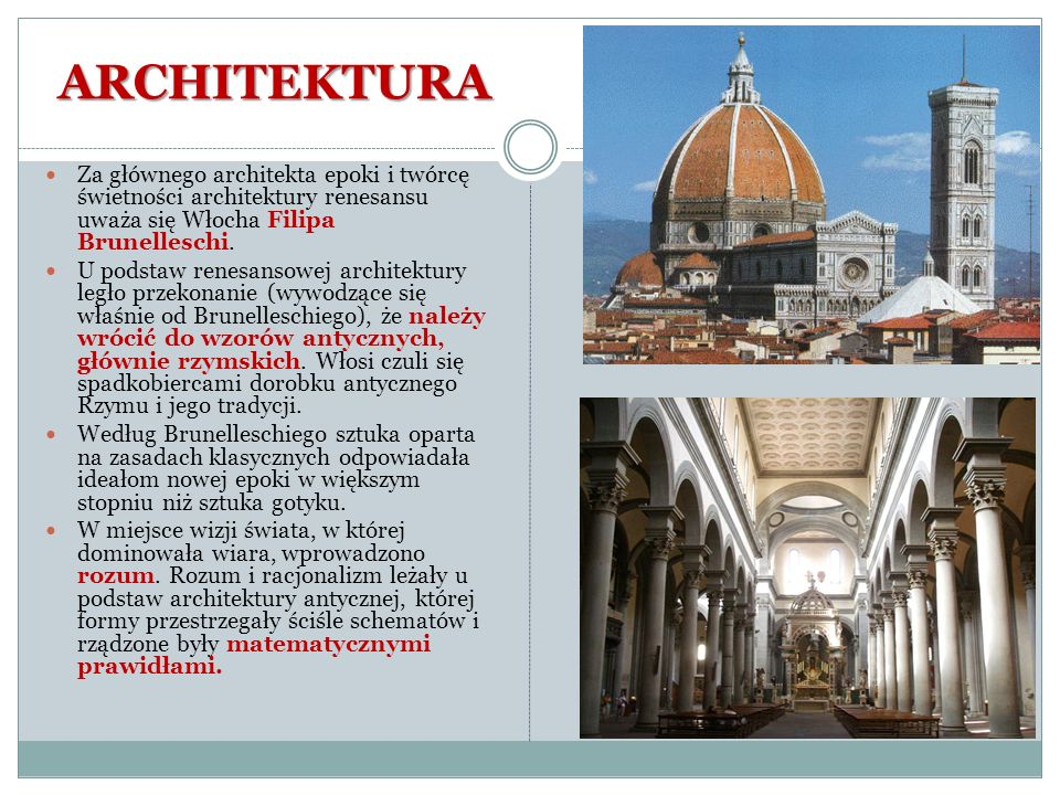 ARCHITEKTURA Za głównego architekta epoki i twórcę świetności architektury renesansu uważa się Włocha Filipa Brunelleschi.
