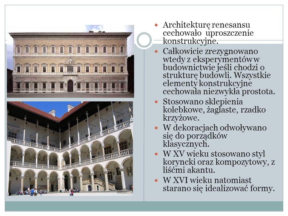 Architekturę renesansu cechowało uproszczenie konstrukcyjne.