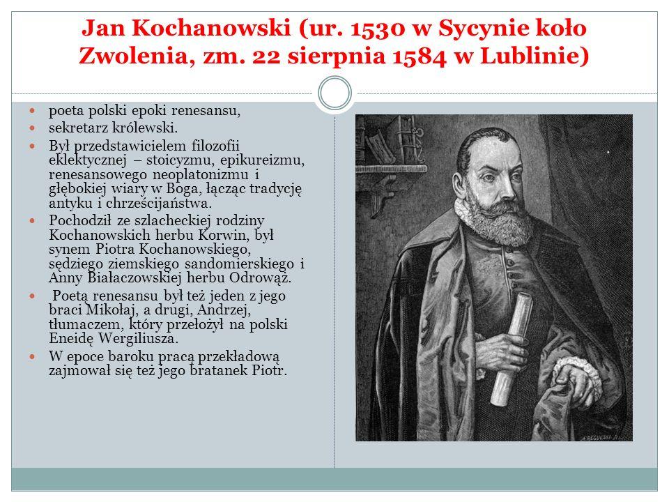 Jan Kochanowski (ur. 1530 w Sycynie koło Zwolenia, zm