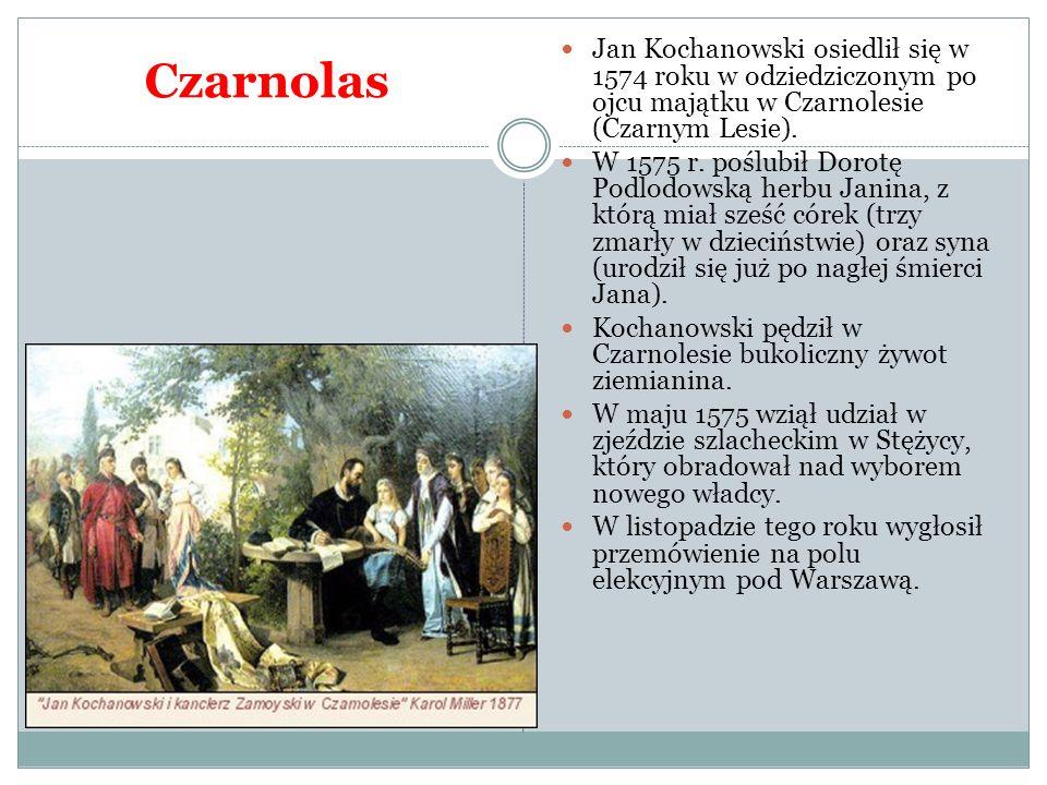 Czarnolas Jan Kochanowski osiedlił się w 1574 roku w odziedziczonym po ojcu majątku w Czarnolesie (Czarnym Lesie).