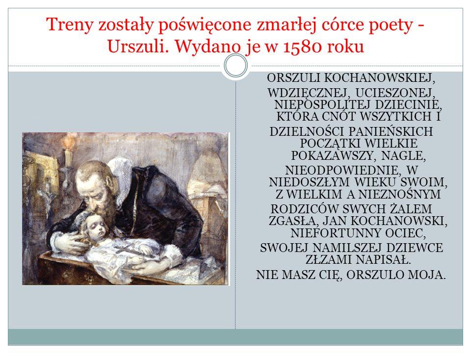 Treny zostały poświęcone zmarłej córce poety - Urszuli