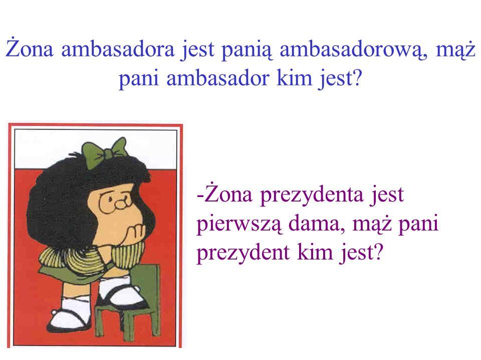 Żona ambasadora jest panią ambasadorową, mąż pani ambasador kim jest