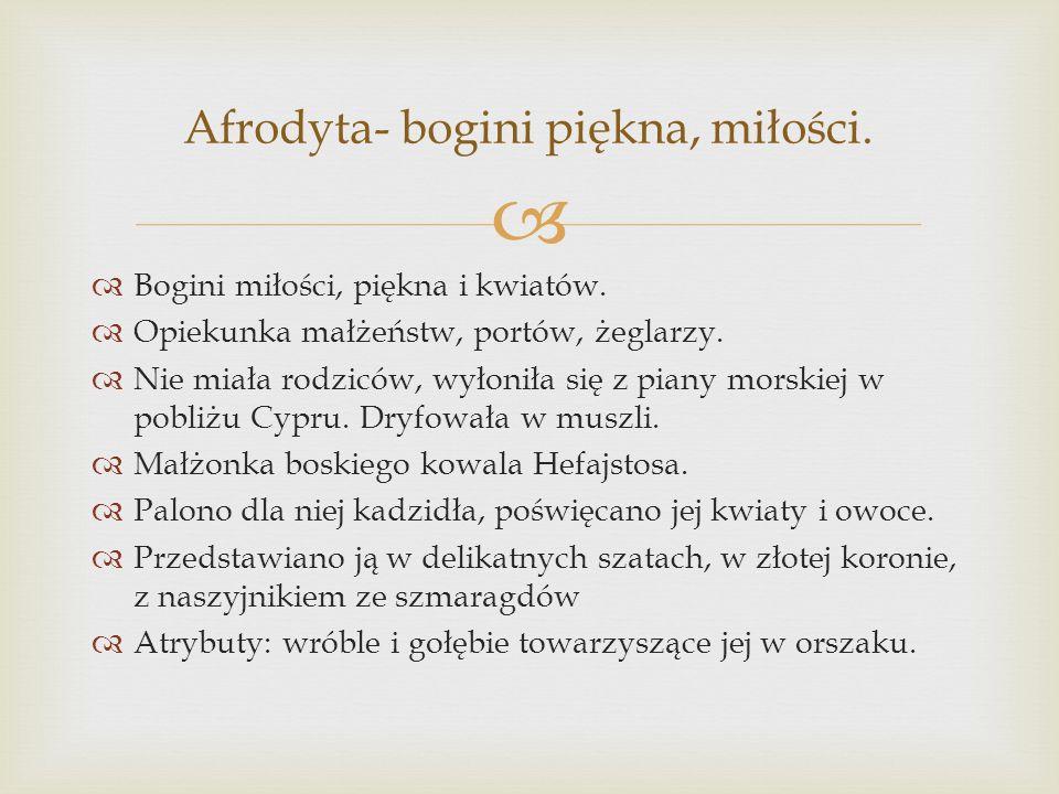 Afrodyta- bogini piękna, miłości.