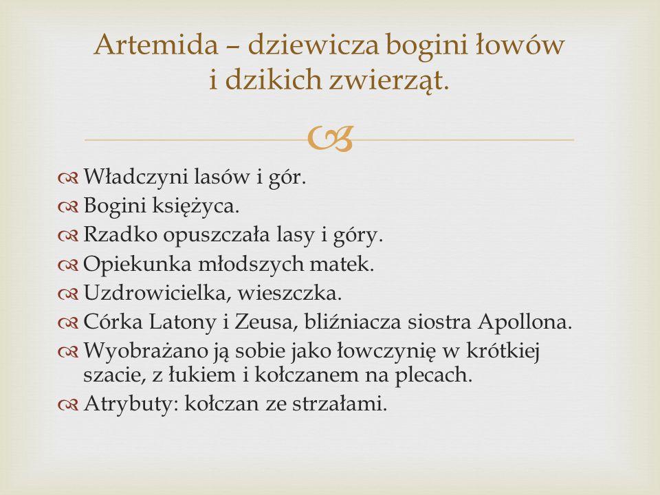 Artemida – dziewicza bogini łowów i dzikich zwierząt.