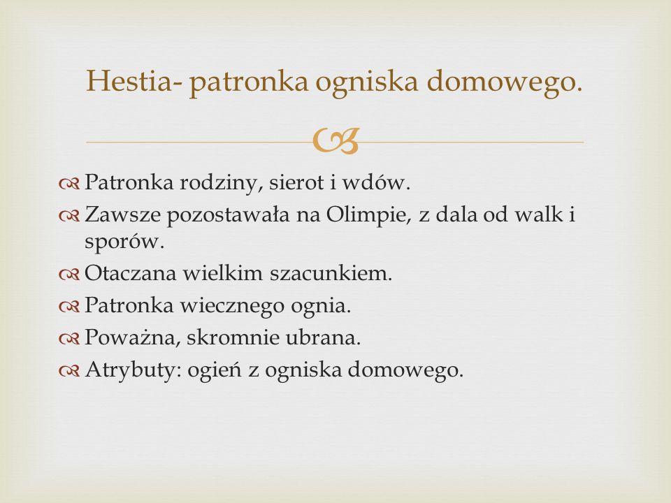 Hestia- patronka ogniska domowego.