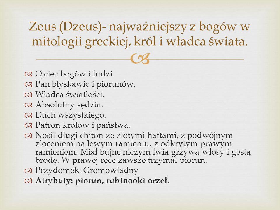 Zeus (Dzeus)- najważniejszy z bogów w mitologii greckiej, król i władca świata.