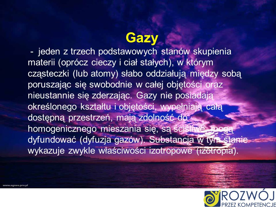 Gazy - jeden z trzech podstawowych stanów skupienia materii (oprócz cieczy i ciał stałych), w którym cząsteczki (lub atomy) słabo oddziałują między sobą poruszając się swobodnie w całej objętości oraz nieustannie się zderzając.