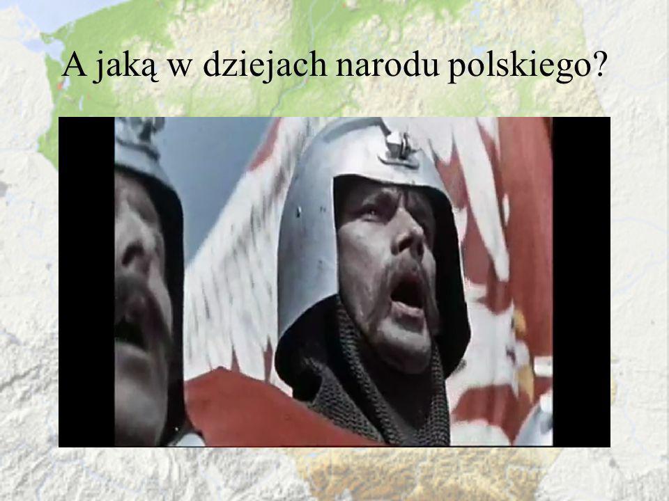 A jaką w dziejach narodu polskiego