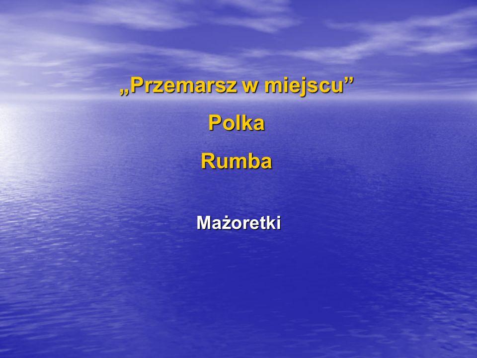 """""""Przemarsz w miejscu Polka Rumba"""