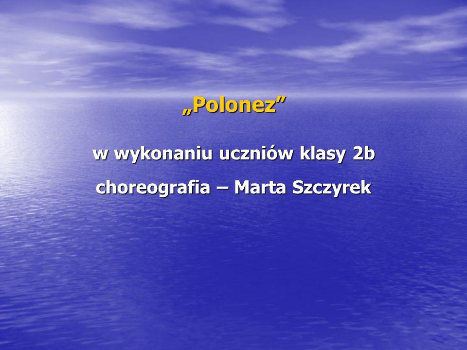 """""""Polonez w wykonaniu uczniów klasy 2b choreografia – Marta Szczyrek"""