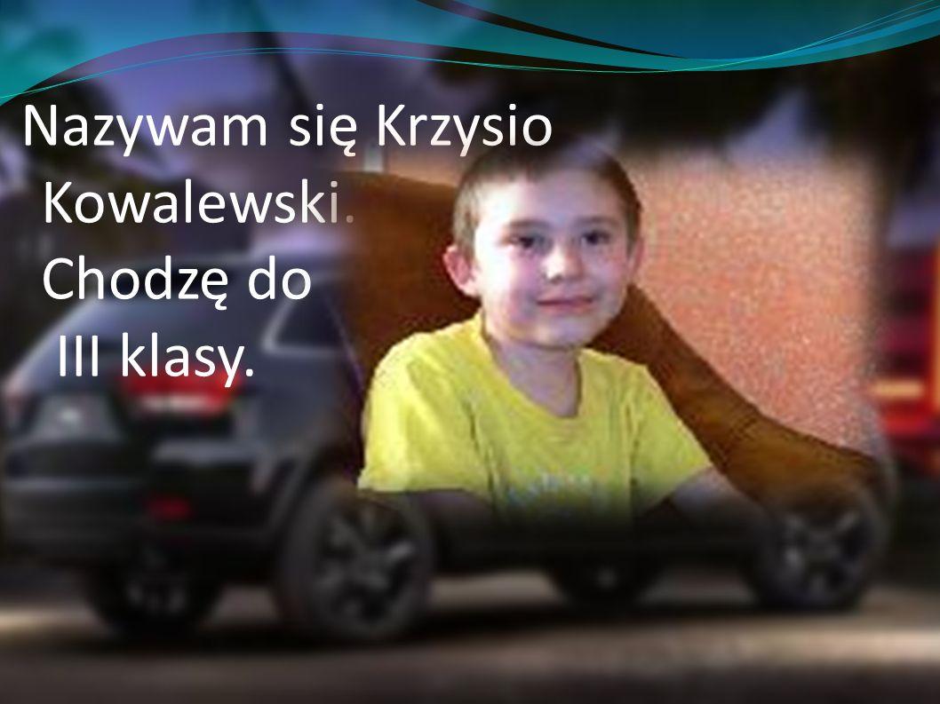 Nazywam się Krzysio Kowalewski. Chodzę do III klasy.