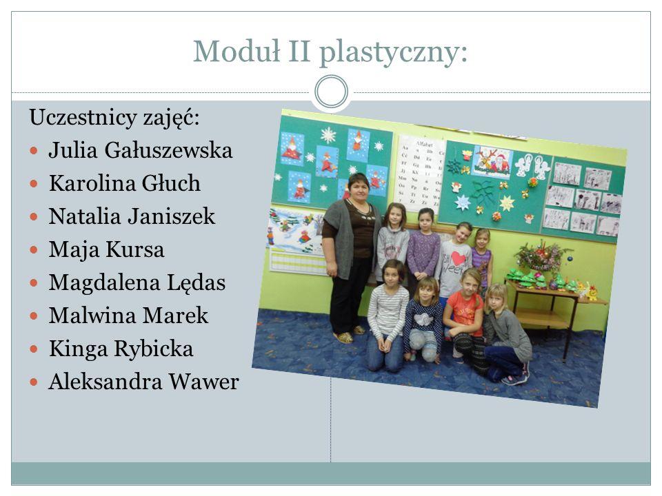 Moduł II plastyczny: Uczestnicy zajęć: Julia Gałuszewska